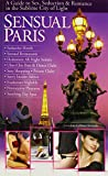Sensual Paris - A Guide to Sex, Seduction & Romance in the Sublime City of Light