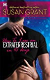 How to Lose an Extraterrestrial in 10 Days (Otherworldly Men, Book 3) (0373772416) by Grant, Susan