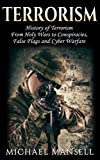 Terrorism: History of Terrorism - Including: Holy Wars, Conspiracies, False Flags, and Cyber Warfare (Cyber Terrorism, Terror, Special Forces, Biological Terrorism, Cybersecurity Book 1)