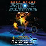 Deep Space: Star Carrier, Book Four (       UNABRIDGED) by Ian Douglas Narrated by Nick Sullivan