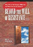 img - for Beyond the Wall of Resistance: Why 70% of All Changes Still Fail--and What You Can Do About It book / textbook / text book