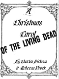 A Christmas Carol of the Living Dead : a zombie holiday tale