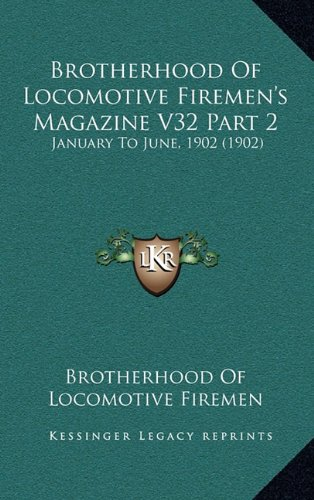 Brotherhood of Locomotive Firemen's Magazine V32 Part 2: January to June, 1902 (1902)