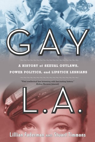 Gay L.A.: A History of Sexual Outlaws, Power Politics,...