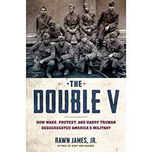 The Double V: How Wars, Protest, and Harry Truman Desegregated America's Military | [Rawn James Jr.]