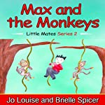 Max and the Monkeys: Little Mates, Book 2 | Jo Louise,Brielle Spicer