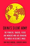 Chinas Silent Army: The Pioneers, Traders, Fixers and Workers Who Are Remaking the World in Beijings Image