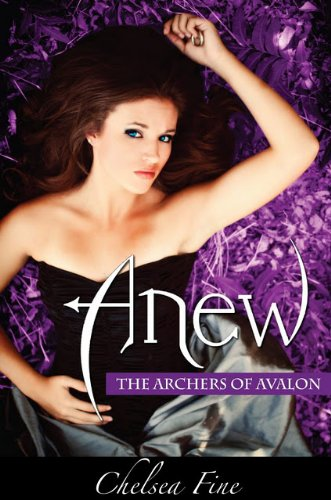 Anew (The Archers of Avalon, Book One) by Chelsea Fine