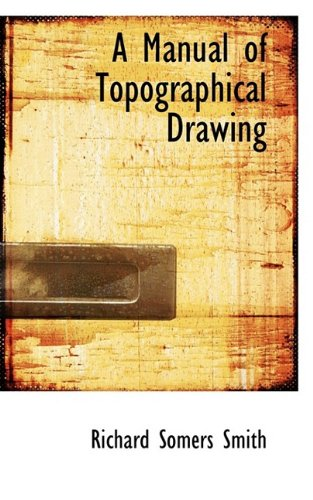 A Manual of Topographical Drawing