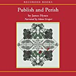 Publish and Perish: Three Tales of Tenure and Terror | James Hynes