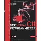 """Der Visual C#-Programmierer: Visual C# lernen - Professionell anwenden - L�sungen nutzenvon """"Walter Doberenz"""""""