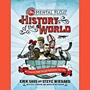 The Mental Floss History of the World: An Irreverent Romp Through Civilization's Best Bits | [Steve Wiegand, Erik Sass]