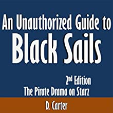 An Unauthorized Guide to 'Black Sails': The Pirate Drama on Starz (       UNABRIDGED) by D. Carter Narrated by Kevin Kollins
