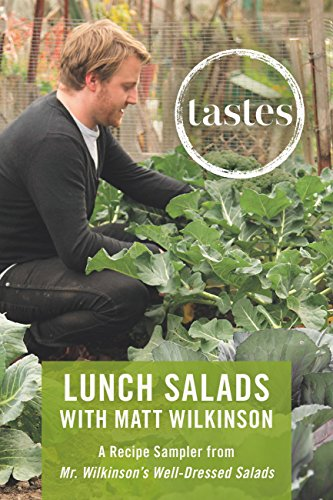 Tastes: Lunch Salads with Matt Wilkinson: A Recipe Sampler from Mr. Wilkinson's Well-Dressed Salads by Matt Wilkinson