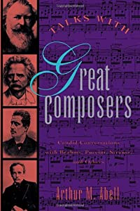 Talks With Great Composers Candid Conversations With Brahms Puccini Strauss And Others by Kensington Publishing Corp.