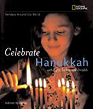 Holidays Around the World: Celebrate Hanukkah: With Light, Latkes, and Dreidels (Holidays Around the World)
