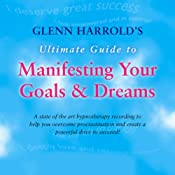 Glenn Harrold's Ultimate Guide to Manifesting Your Goals and Dreams | [Glenn Harrold]
