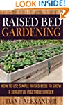 Raised Bed Gardening: How to Use Simp...