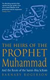 The Heirs Of The Prophet Muhammad: And the Roots of the Sunni-Shia Schism (English Edition)