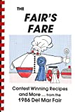 The Fairs Fare - Contest Winning Recipes and More... From the 1986 Del Mar Fair California Cookbook