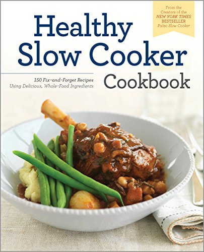 The Healthy Slow Cooker Cookbook: 150 Fix-and-Forget Recipes Using Delicious, Whole Food Ingredients by Rockridge Press