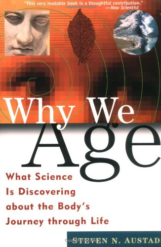 Why We Age: What Science Is Discovering about the Body's Journey Through Life