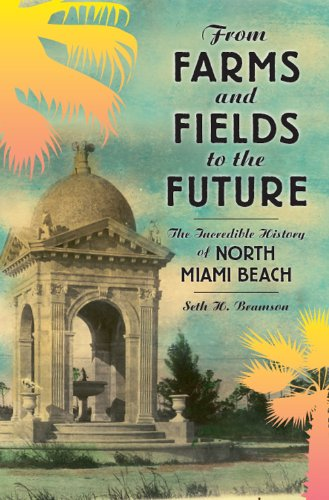 From Farms and Fields to the Future (FL): The Incredible History of North Miami Beach