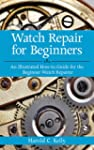 Watch Repair for Beginners: An Illust...