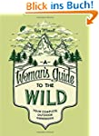 A Woman's Guide to the Wild: Your Com...