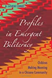 Profiles in Emergent Biliteracy: Children Making Meaning in a Chicano Community (Educational Psychology)
