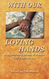 With Our Loving Hands: 1199 Nursing Home Workers Tell Their Story