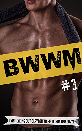 BWWM: #3 Tyra Eyeing Out Clayton To Make Him Her Lover (BWWM Romance, BWWM Interracial Romance, BWWM)