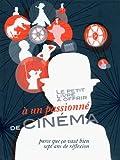 echange, troc Bernard Skira - Le petit livre à offrir à un passionné de cinéma : Parce que ça vaut bien sept ans de réflexion