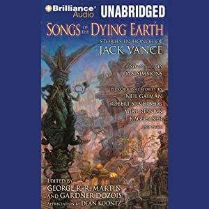Songs of the Dying Earth: Stories in Honor of Jack Vance | [Glen Cook, Gardner Dozois (editor), Neil Gaiman, Tanith Lee, George R. R. Martin (editor and author), Mike Resnick, Lucius Shepard, Robert Silverberg, Dan Simmons, Paula Volsky]
