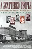 img - for A Scattered People: An American Family Moves West by Gerald W. McFarland (2000-02-15) book / textbook / text book