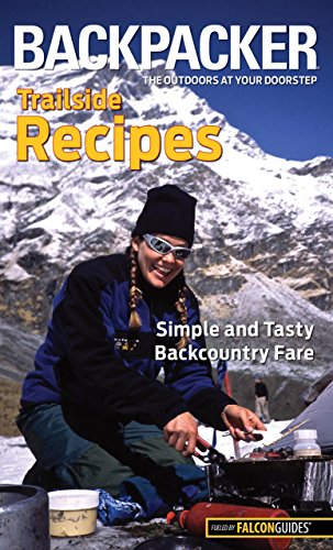 Backpacker magazine's Trailside Recipes: Simple And Tasty Ba
