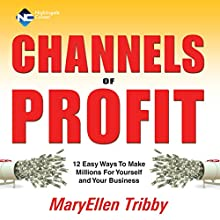Channels of Profit: 12 Easy Ways to Make Millions for Yourself and Your Business  by MaryEllen Tribby Narrated by MaryEllen Tribby