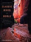 Classic Hikes of the World: 23 Breathtaking Treks