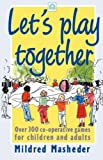 Let's Play Together: Over 300 co-operative games for children and adults (Green Print)