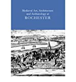img - for Medieval Art, Architecture and Archaeology at Rochester: v. 28 (British Archaeological Association Conference Transactions) (Paperback) - Common book / textbook / text book