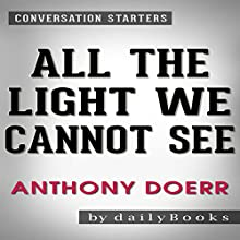 All the Light We Cannot See by Anthony Doerr: Conversation Starters Audiobook by  dailyBooks Narrated by Bryan Nyman