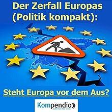Der Zerfall Europas: Steht Europa vor dem Aus? (Politik kompakt) Hörbuch von Alessandro Dallmann Gesprochen von: Jens Zange