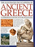 img - for The Illustrated Encyclopedia of Ancient Greece: A comprehensive history with 1000 photographs book / textbook / text book