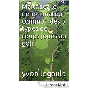 Ma�trisez le d�nominateur commun des 5 types de coups jou�s au golf
