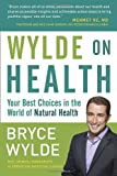 Wylde on Health: Your Best Choices in the World of Natural Health
