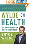 Wylde on Health: Your Best Choices in...