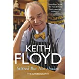 Stirred But Not Shaken: The Autobiographyby Keith Floyd