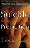 Suicide Prohibition: The Shame of Medicine (0815609906) by Szasz, Thomas Stephen