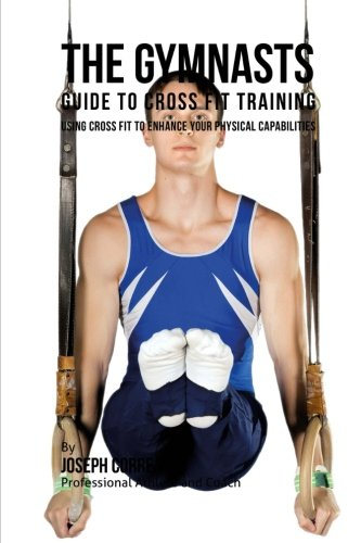 The Gymnasts Guide to Cross Fit Training: Using Cross Fit to Enhance Your Physical Capabilities PDF