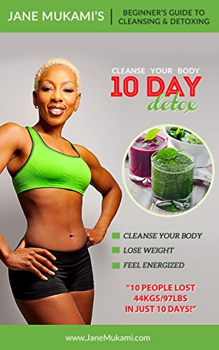 10 Day Detox: Beginner's Guide to Cleansing and Detoxing, by Jane Mukami